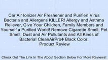 Car Air Ionizer Air Freshener and Purifier! Virus Bacteria and Allergens KILLER! Allergy and Asthma Reliever, Give Your Children, Family Members and Yourself a Purified World! Remove Cigarette Smell, Pet Smell, Dust and Air Pollutants and All Kinds of Bac