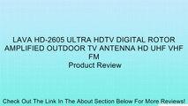 LAVA HD-2605 ULTRA HDTV DIGITAL ROTOR AMPLIFIED OUTDOOR TV ANTENNA HD UHF VHF FM Review
