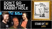 Deep Inside the Rabbit Hole - Don't Go Down That Rabbit Hole!