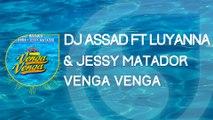 DJ Assad Ft. Luyanna & Jessy Matador - Venga Venga (Extended Mix)