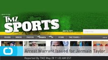 Arrest Warrant Issued for Jermain Taylor