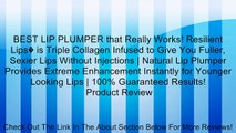 BEST LIP PLUMPER that Really Works! Resilient Lips� is Triple Collagen Infused to Give You Fuller, Sexier Lips Without Injections | Natural Lip Plumper Provides Extreme Enhancement Instantly for Younger Looking Lips | 100% Guaranteed Results! Review