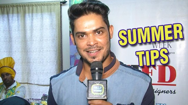 Kunwar Amar Gives Tips To Beat The Heat   Summer Special