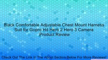 Black Comfortable Adjustable Chest Mount Harness Suit for Gopro Hd Hero 2 Hero 3 Camera Review