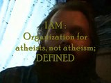 IAM : Organization of atheists, not atheism; Defined