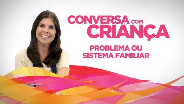 Problema ou Sistema Familiar   Conversa com Criança   Psicóloga