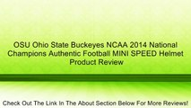 OSU Ohio State Buckeyes NCAA 2014 National Champions Authentic Football MINI SPEED Helmet Review