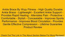 Ankle Brace By Wuju Fitness - High Quality Durable Ankle Brace - Lightweight - Excellent Ankle Support - Provides Rapid Healing - Alleviates Pain - Protective - Comfortable - Stylish - Concealable - Improves Sports Performance - Improves Blood Circulation