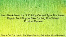 "HeroNeo� New 1pc 3.9"" Alloy Curved Tyre Tire Lever Repair Tool Bicycle Bike Cycling Rim Wheel Review"