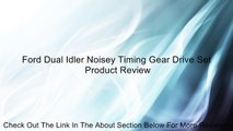 Ford Dual Idler Noisey Timing Gear Drive Set Review