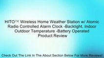 HITO™ Wireless Home Weather Station w/ Atomic Radio Controlled Alarm Clock -Backlight, Indoor Outdoor Temperature -Battery Operated Review