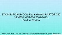 STATOR PICKUP COIL Fits YAMAHA RAPTOR 350 YFM350 YFM-350 2004-2013 Review
