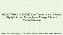 VELUX TMR 014 0000E0 Sun Tunnel14 inch Tubular Skylight Acrylic Dome Super Energy Efficient Review