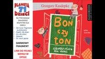 BON CZY TON. SAVOIR-VIVRE DLA DZIECI czyta Jacek Kiss -  Grzegorz Kasdepke (audiobook, bajki dla dzieci)