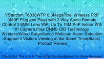 VStarcam T6836WTP 0.3MegaPixel Wireless P2P (480P Plug and Play) with 2 Way Audio Remote Control 3.6MM Lens WiFi Up To 10M PnP Indoor Wifi IP Camera,Free DNNS UID Technology Wireless/Wired Surveillance Webcam Alarm Detection Support 4 Visitors Viewing at