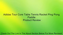 Adidas Tour Core Table Tennis Racket Ping Pong Paddle Review