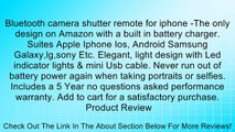 Bluetooth camera shutter remote for iphone -The only design on Amazon with a built in battery charger. Suites Apple Iphone Ios, Android Samsung Galaxy,lg,sony Etc. Elegant, light design with Led indicator lights & mini Usb cable. Never run out of battery