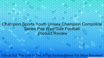 Champion Sports Youth Unisex Champion Composite Series Pee Wee Size Football Review
