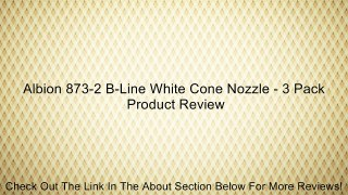 Albion 873 2 B Line White Cone Nozzle 3 Pack Review