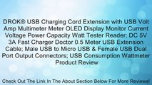 DROK® USB Charging Cord Extension with USB Volt Amp Multimeter Meter OLED Display Monitor Current Voltage Power Capacity Watt Tester Reader; DC 5V 3A Fast Charger Doctor 0.5 Meter USB Extension Cable; Male USB to Micro USB & Female USB Dual Port Output Co