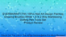 EVERMARKET(TM) 15Pcs Nail Art Design Painting Drawing Brushes White + 5 X 2 Way Marbleizing Dotting Pen Tools Set Review