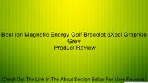 Best ion Magnetic Energy Golf Bracelet eXcel Graphite Grey Review