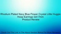 Rhodium Plated Navy Blue Flower Crystal Little Huggie Hoop Earrings Girl 7mm Review