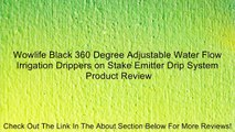 Wowlife Black 360 Degree Adjustable Water Flow Irrigation Drippers on Stake Emitter Drip System Review