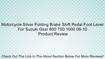 Motorcycle Silver Folding Brake Shift Pedal Foot Lever For Suzuki Gsxr 600 750 1000 06-10 Review