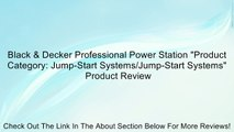 """Black & Decker Professional Power Station """"Product Category: Jump-Start Systems/Jump-Start Systems"""" Review"""