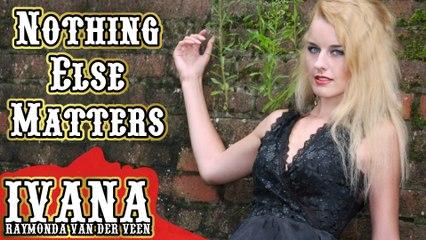 127 Ivana - Nothing Else Matters (July 2014)