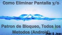 Eliminar Patron de Pantalla de Desbloqueo, TODOS los Metodos / Android / ESPECIAL / JHET & JEAC