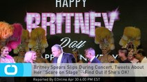 Britney Spears Slips During Concert, Tweets About Her ''Scare on Stage''--Find Out If She's OK!