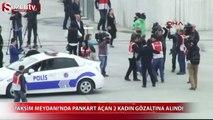 Taksim Meydanı'nda 2 kadın gözaltına alındı