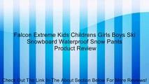 Falcon Extreme Kids Childrens Girls Boys Ski Snowboard Waterproof Snow Pants Review