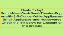 Brand-New-West-Bend-Theater-Popper-with-2-5-Ounce-Kettle-Appliances-Small-Appliances-and-Housewares Review