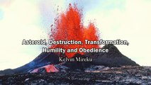 Asteroid, Sudden Destruction, Transformation, Humility and Obedience - Kelvin Mireku (Rapture Soon)