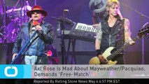 Axl Rose Is Mad About Mayweather/Pacquiao, Demands 'Free-Match'