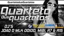 MEGA DOS DJS DO QUARTETO DUS QUARTETOS ((( DJ'S MIBI , JOAO MLK DOIDO , R7 & R15 )))