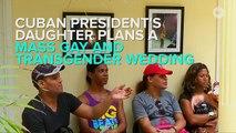 Cuban President's Daughter Plans A Symbolic LGBTQ Wedding