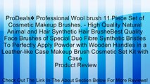 ProDeals� Professional Wool brush 11 Piece Set of Cosmetic Makeup Brushes. - High Quality Natural Animal and Hair Synthetic Hair BrusheBest Quality Face Brushes of Special Duo Fibre Synthetic Bristles To Perfectly Apply Powder with Wooden Handles in a Lea