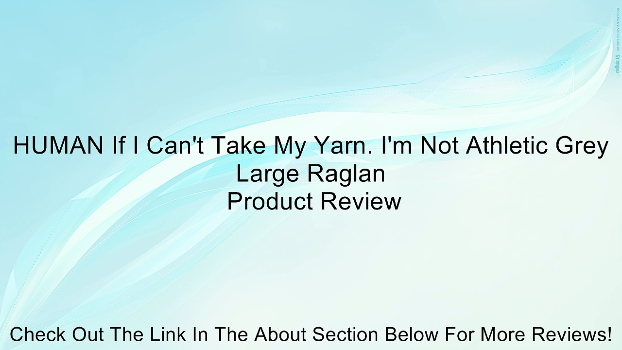 HUMAN If I Can't Take My Yarn. I'm Not Athletic Grey Large Raglan Review