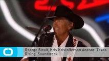 George Strait, Kris Kristofferson Anchor 'Texas Rising' Soundtrack