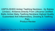 UNPOLISHED Amber Teething Necklace - for Babies (Unisex). Amberos Directly From Lithuania Certified Baltic Amber Baby Teething Necklace Highest Quality Guaranteed Anti Inflammatory, Drooling & Teething Pain. Review