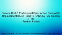 Generic Oral-B Professional Floss Action Compatible Replacement Brush Head 12 PACK by PAZ Generix(TM) Review