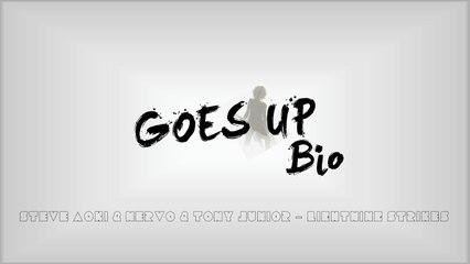 Goes Up Bio (Steve Aoki & NERVO & Tony Junior - Lightning Strikes)