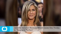 Jennifer Aniston Reveals Which Celeb She Thinks Is ''Sexy and Perfect''