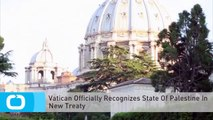 Vatican Officially Recognizes State Of Palestine In New Treaty