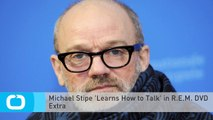 Michael Stipe 'Learns How to Talk' in R.E.M. DVD Extra