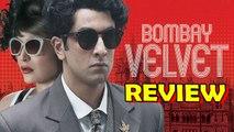 Bombay Velvet Movie Review | Ranbir Kapoor, Anushka Sharma, Karan Johar